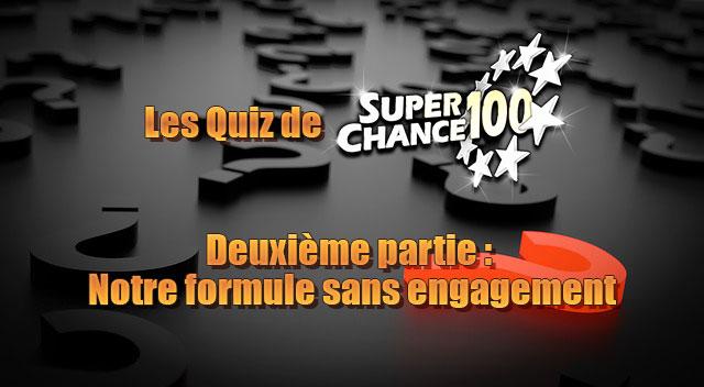 Partie 2 : Le quiz de SuperChance100