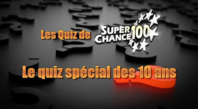 Testez vos connaissances avec le quiz de SuperChance100 spécial pour ses 10 ans.